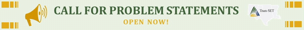 "A light green banner containing ""Call for Problem Statements Open Now!"" in gold and dark green text. To the left of the text, a gold depiction of a megaphone emitting sound. To the right of the text, Tran-SET's logo. The banner symbolizes an announcement/call for Tran-SET problem statements."